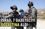 İsrail, 7 gazeteciyi gözaltına aldı