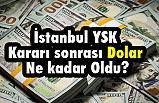 İstanbul YSK Kararı sonrası Dolar Ne kadar Oldu?