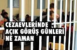 Cezaevlerinde açık görüş günleri ve Yararlanacak Mahkumlar