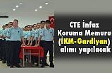 CTE İnfaz Koruma Memuru (İKM-Gardiyan) alımı