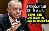 Cumhurbaşkanı Erdoğan; Yeni bir dönemin eşiğindeyiz!