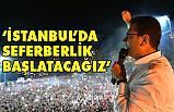 Ekrem İmamoğlu; İstanbul'da Seferberlik Başlatacağız
