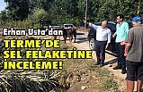 Erhan Usta'dan Terme'de Sel Felaketine İnceleme