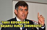Feyzioğlu; Türkiye  yargı reformunda başarılı olmak zorundadır
