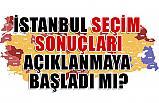 İstanbul Seçim Sonuçları Açıklanmaya Başladı mı?