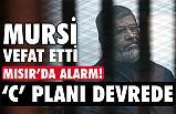 """Mısır'da Mursi' nin vefatı ardından """"C"""" planı (Alarm!)"""