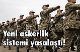 Müjde: Yeni askerlik sistemi yasalaştı!