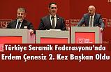Türkiye SeramikFederasyonunda Erdem Çenesiz 2. Kez Başkan Oldu