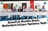 Ayvacık'ta Mustafa Demir, Muhtarlarla İstişare Toplantısı Yaptı