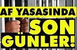 Ceza indirim Yasa'sında (Af Yasası) Son Günler