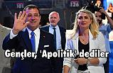 İBB Başkanı Ekrem İmamoğlu, 'Gençler, 'Apolitik' dediler