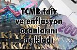 TCMB faiz ve enflasyon oranlarını açıkladı