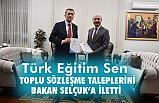 Türk Eğitim-Sen Toplu Sözleşme Taleplerini Bakan Selçuk'a Sundu