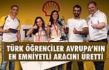 Türk öğrenciler, Avrupa'nın En Emniyetli Aracını Üretti