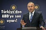 Türkiye'den ABD'ye son uyarı!