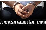 70 Muvazzaf Askere Gözaltı Kararı!