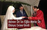 Adnan Öz'ün Mutlu Günü: Metin Öz Dünya Evine Girdi