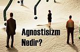 Agnostisizm Nedir?