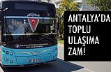 Antalya'da Toplu Ulaşıma Büyük Zam
