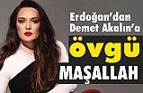 Erdoğan'dan Demet Akalın'a Övgü