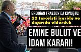 Erdoğan Trabzon'da Konuştu: 22 teröristi içeride ve dışarıda öldürdük