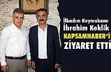 Kaymakam İbrahim Keklik'ten Kapsamhaber'e Ziyaret