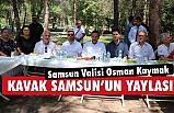 Samsun Valisi Osman Kaymak: Nefes Almak İsteyen Kavak'a Gelsin