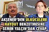 """Semih Yalçın, Akşener'in """"Haydut"""" Sözlerine  sert cevap verdi"""