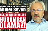 Yazarlar Derneği Başkanı Ahmet Seven, Eşkiya Belediyelere Hükümran Olamaz