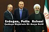 Erdoğan, Putin  Ruhani, Çankaya Köşkünde Bir Araya Geldiler