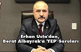 Erhan Usta'dan, Berat Albayrak'a 'YEP' Soruları