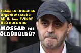 Lübnanlı Hizbullah Mensubu Ali Hatum ölü bulundu! Cinayet mi?