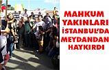 Mahkum Yakınları İstanbul, Özgürlük Meydanı'nda Af İstedi