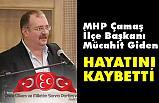 MHP Çamaş İlçe Başkanı Mücahit Giden Hayatını Kaybetti
