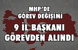 MHP'de Görev değişimi: Dokuz İl Başkanı Görevinden Alındı