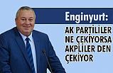MHP'li Enginyurt; Ak Parti Ne Çekiyorsa AKPliler'den çekiyor