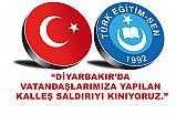 Türk Eğitim-Sen, Diyarbakır'da yapılan Kalleş Saldırıyı Kınadı