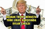 Başkan Trump konuştu dolar hızla düştü