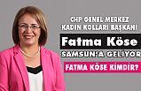 CHP Genel Merkez Kadın Kolları Başkanı Fatma Köse Samsun'u Geliyor