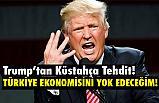 Donald Trump Twitter'dan Türkiye'yi Küstahça Tehdit Etti