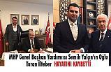 MHP'li Semih Yalçın'ın Oğlu  Turan İlteber Hayatını Kaybetti
