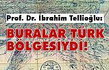 Prof. Tellioğlu; Buralar Türkler tarafından idare edildi