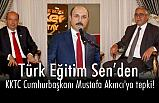 Türk Eğitim Sen Genel Başkanı Geylan'dan KKTC Cumhurbaşkanı Akıncı'ya Tepki