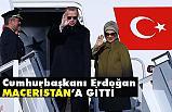 Erdoğan, Macaristan'a Gitti