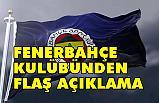 Fenerbahçe Kulübü'nden Flaş Açıklama!