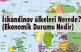 İskandinav ülkeleri Nerede? (Ekonomik Durumu Nedir)