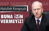 """""""Samsun'da Cumhur İttifakına Zarar Verecek Söylemlere İzin Vermeyiz"""""""