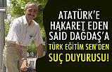 Türk Eğitim-Sen'den 'Atatürk'e Hakaret' eden Said Dağdaş'a Suç Duyurusu