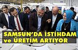 Başkan Aksu; Samsun'da İstihdam ve Üretim Artıyor
