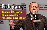 Erdoğan; Cumhur İttifakı'nı Bölemeyecekler, Parçalayamayacaklar